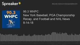 New York Baseball, PGA Championship Recap, and Football and NHL News 8-14-18 (part 2 of 4)