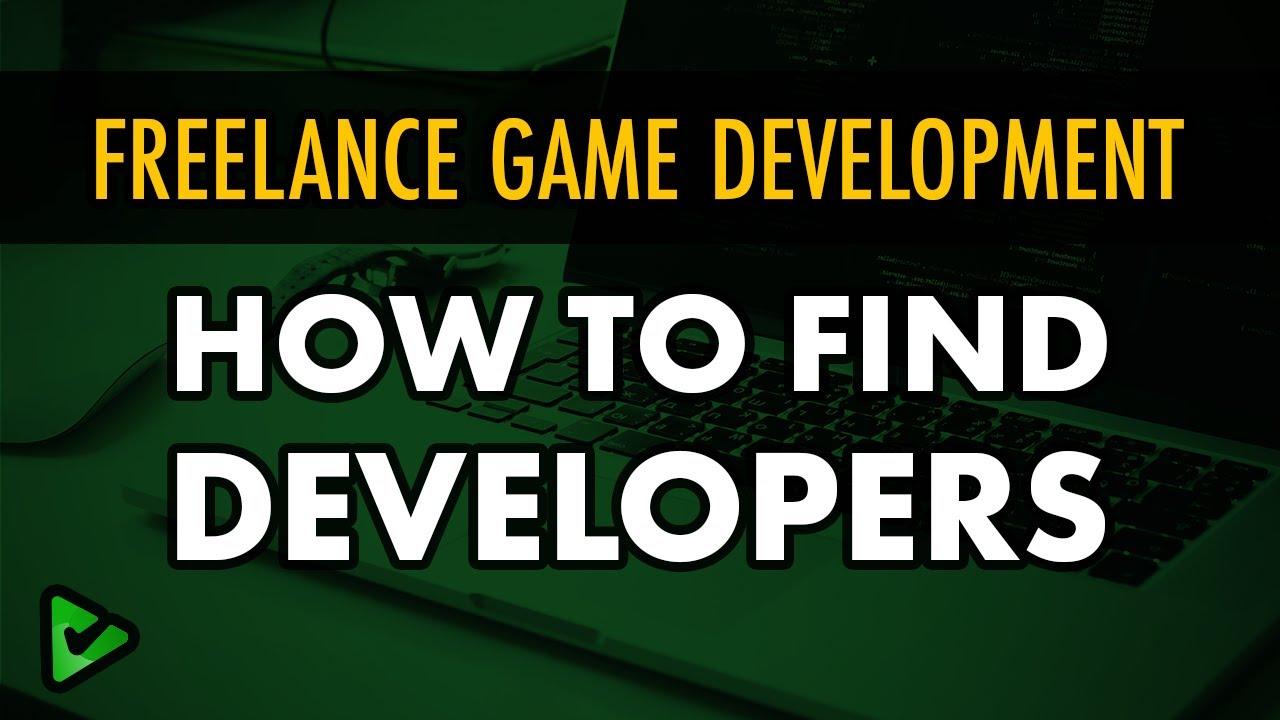 Freelance Game Dev - How do I Find Developers?