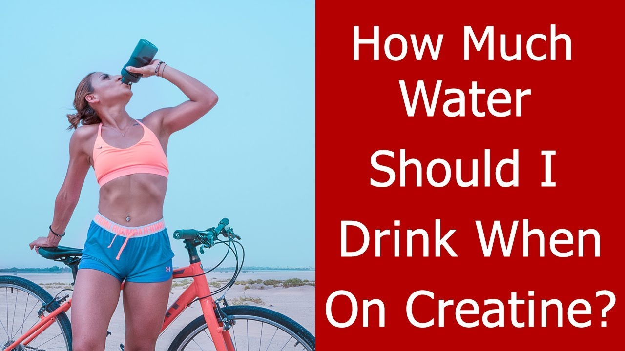 how much water do you need to drink with creatine