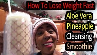 How To Lose Weight Fast |  Aloe Vera Pineapple Smoothie For Weight Loss