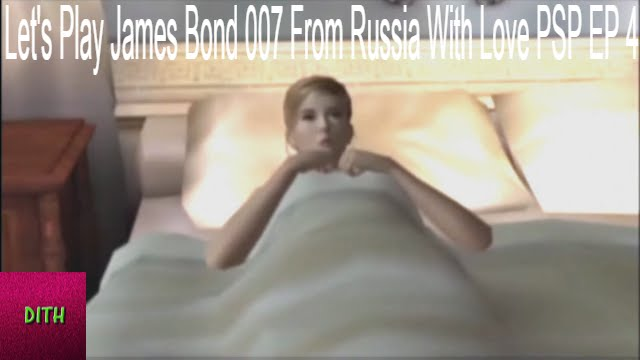 Let S Play James Bond 007 From Russia With Love Psp Ep 4 Youtube
