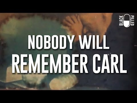Nobody Will Remember Carl