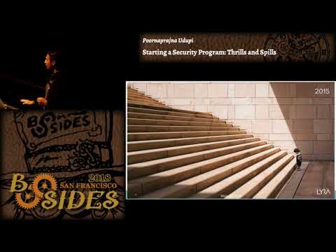 BSidesSF 2018 - Starting a Security Program: Thrills and Spills (Poornaprajna Udupi)