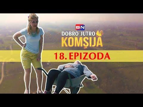 DOBRO JUTRO KOMSIJA 18 EPIZODA (BN Televizija 2019) HD
