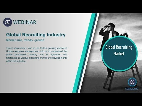 Webinar on Global recruitment industry - market size, trends and growth predictions for 2018.