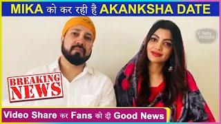 Akanksha Puri's Big Revelation On Dating Mika Singh