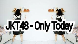 Video JKT48 - Only Today Dance Cover download MP3, 3GP, MP4, WEBM, AVI, FLV Juli 2018