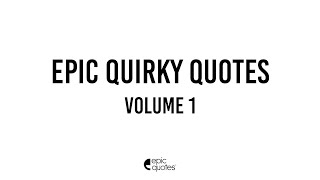 Epic Quirky Quotes Vol 1