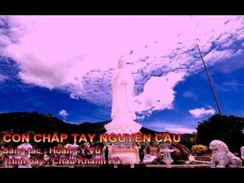 nhac Phat linh thieng CON CHẮP TAY NGUYỆN CẦU ( ST HOÀNG Y VŨ ) CS CHÂU KHÁNH HÀ