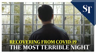 Recovering from Covid-19: The most terrible night | The Straits Times