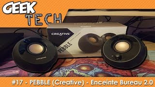 Geek Tech #17 - Creative PEBBLE, les enceintes de bureau 2.0