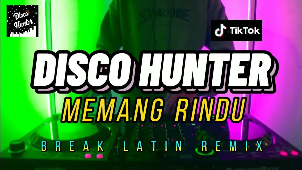 Download DISCO HUNTER - Memang Rindu (BREAK LATIN REMIX)