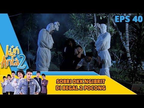 Ngakak Abis, Sobri dkk di Begal Dua Pocong - Kun Anta 2 Eps 40