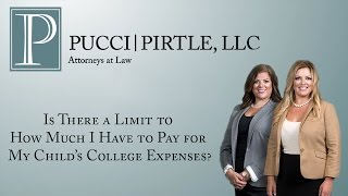 Pucci | Pirtle, LLC Video - Is There a Limit to How Much I Have to Pay for My Child's College Expenses?