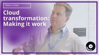 Cloud transformation: Making it work | Frans Lytzen