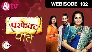 Perfect Pati  Ep   102  Webisode  Jaya Prada Sayali Sanjeev Ayush Anand  And TV