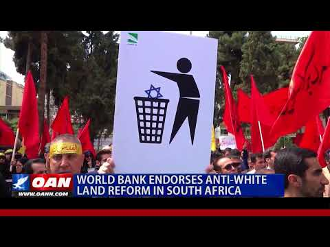 World Bank Endorses Anti-White Land Reform in South Africa
