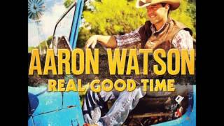 """Real Good Time""~ Aaron Watson"