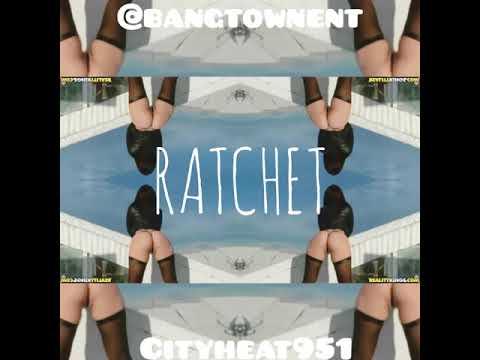 RATCHET by City Heat 951 prod. By Veil A Viel