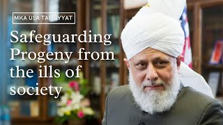 Guidance from Hazrat Khalifatul Masih on Safeguarding progeny from the ills of society