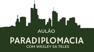 Aulão Paradiplomacia - com Wesley Sa Teles