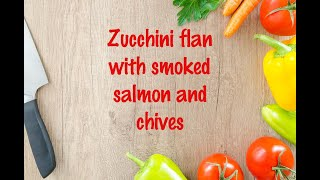 How to cook - Zucchini flan with smoked salmon and chives