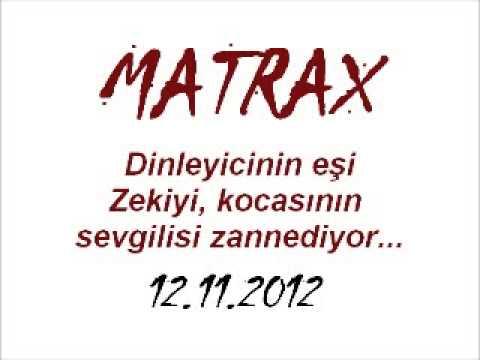 MATRAX-Dinleyicin eşi Zeki'yi kocasının sevgilisi zannediyor...[12.11.2012]