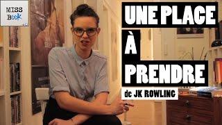 UNE PLACE A PRENDRE  DE J.K ROWLING - MISS BOOK