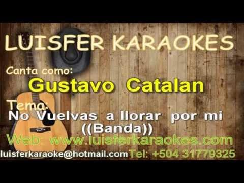 Gustavo Catalan -  No vuelvas a llorar por mi - Karaoke