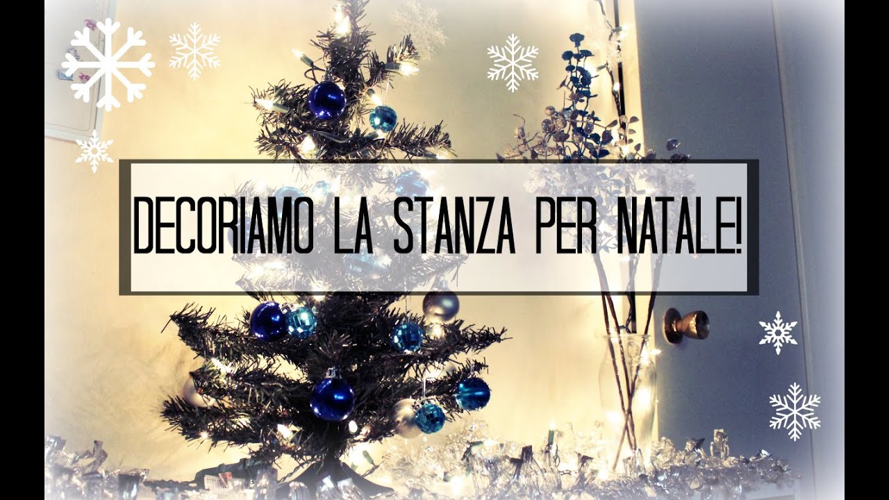 decoriamo la stanza per natale youtube
