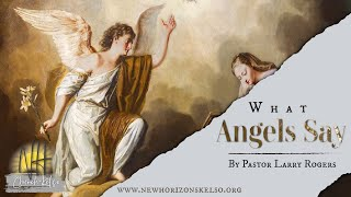 What Angels Say / Pastor Larry // NEW HORIZONS CHURCH