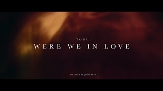 TA-KU - Were We In Love