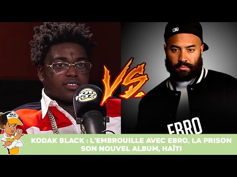 Kodak Black : L'embrouille avec Ebro, la prison, son nouvel album, Haïti