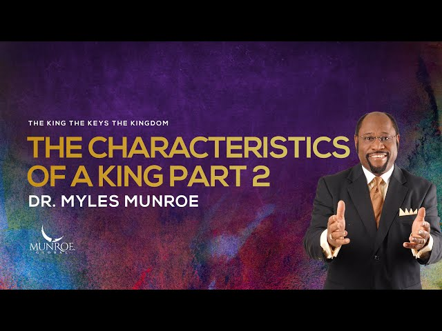 The Characteristics of A King Part 2 | Dr. Myles Munroe