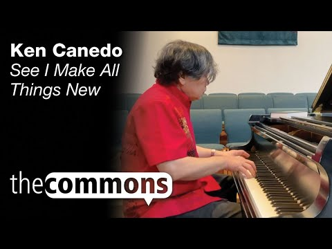 The Commons: See, I Make All Things New – Ken Canedo