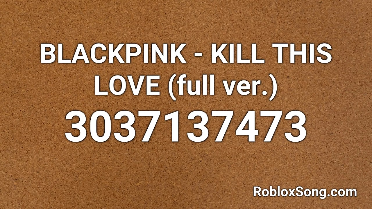 Blackpink Kill This Love Full Ver Roblox Id Music Code