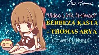 #ThomasArya #BerbezaKasta #LirikAnimasi BERBEZA KASTA - THOMAS ARYA (Cover By Nunu) Lirik Animasi