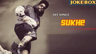 Sukhe JUKEBOX 2017-2018  BEST OF Sukhe TOP 10 SONGS OF Sukhe