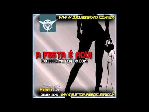 Dj Cleber Mix Feat Dm Boys - A Festa é Aqui (Radio Rmx 2015)