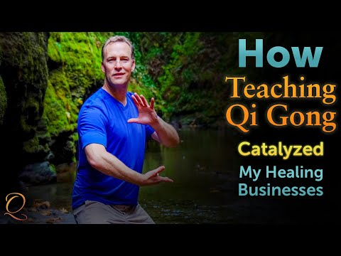 How Teaching Qi Gong Catalyzed My Healing Businesses & Changed My Life