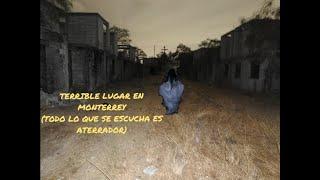 ¡¡Un lugar aterrador en Monterrey!!