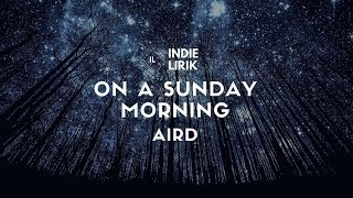 [LIRIK] Aird - On A Sunday Morning