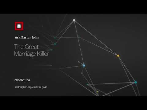 The Great Marriage Killer // Ask Pastor John