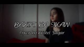 BAKIT BA IKAW - Michael Pangilinan (Cover by Kristel Fulgar) with Lyrics