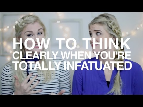 How to Think Clearly When You're Totally Infatuated