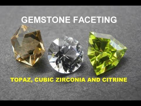 Gemstone Faceting - Topaz, Cubic Zirconia And Citrine