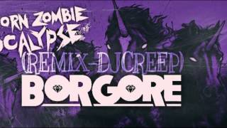 BORGORE & SIKDOPE- Unicorn Zombie Apocalypse (Remix DJ Creep)Free Download