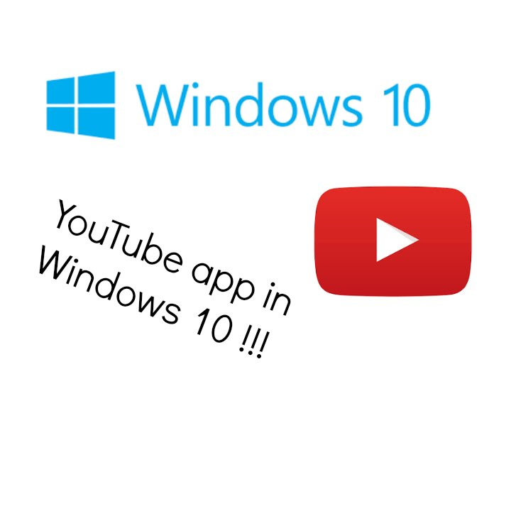 How to get the YouTube app in Windows 10 - YouTube