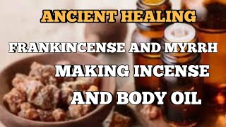 FRANKINCENSE AND MYRRH...???? MAKING INCENSE AND BODY OIL... ANCIENT HEALING