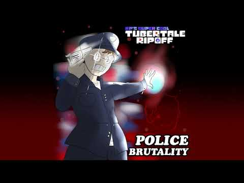 [RP's Super Cool Tubertale Ripoff] POLICE BRUTALITY